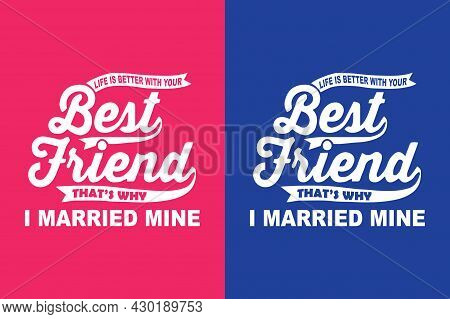 Life Is Better With Your Best Friend That's Why I Married Mine - Print Ready Vector File For T-shirt