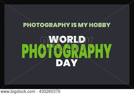 Photography Is My Hobby. World Photography Day Typography Design.