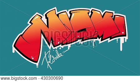 Miami Graffiti Style Hand Drawn Lettering. Can Be Used For Printing On T Shirt And Souvenirs. Poster