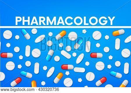 Concept Design For Pharmacology, Pharmacy, Medicine.capsules. Painkillers, Antibiotics, Vitamins, Am