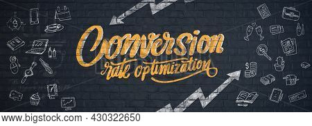 Conversion Rate Optimization Drawn On Brick Wall.
