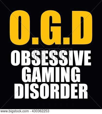 O.g.d - Obsessive Gaming Disorder - T-shirt, Poster Design For Gamers.