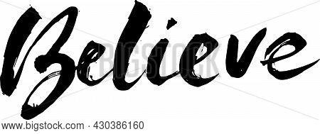Believe. Hand Drawn Lettering. Vector Typography Design. Handwritten Inscription.
