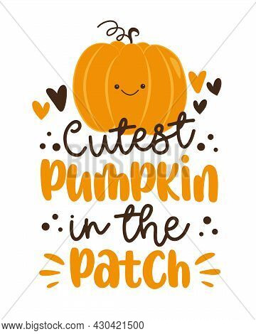Cutest Pumpkin In The Patch- Happy Slogan With Cute Smiley Pumpkin. Good For T Shirt Print, Poster,