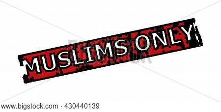 Red And Black Muslims Only Rectangle Seal Stamp. Muslims Only Text Is Inside Rectangle Shape. Rough