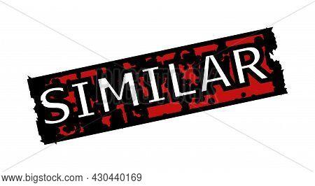 Red And Black Similar Rectangle Seal Stamp. Similar Caption Is Inside Rectangle Shape. Rough Similar