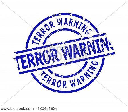 Blue Terror Warning Round Seal Stamp. Terror Warning Text Is Inside Circle Shape. Rough Terror Warni
