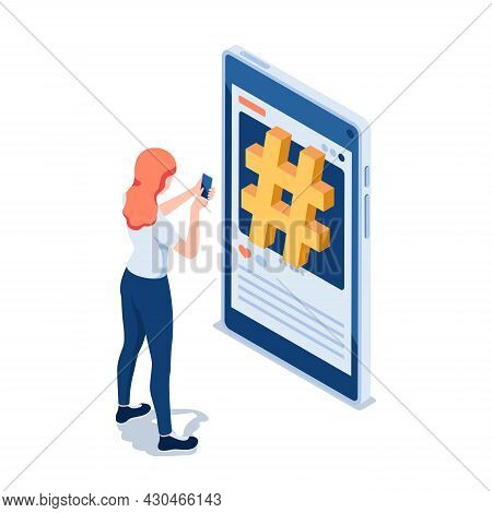 Flat 3d Isometric Woman Using Smartphone In Front Of Hashtag Symbol On Social Media.  Social Media H