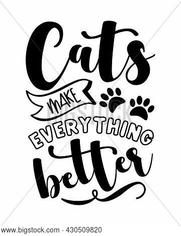 Cats Make Everything Better -  Funny Slogan With Paw Print. Good For T Hsirt Print, Poster, Card, La