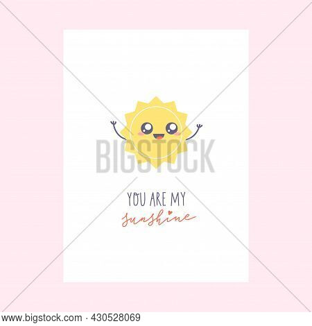 Greeting Card With Cute Kawaii Character. Simple Sun Character And Hand-lettered Phrase - You Are My