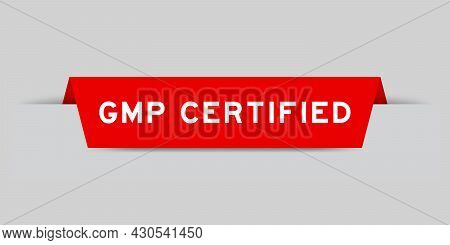 Red Color Inserted Label With Word Gmp  (abbreviation Of Good Manufacturing Practice) Certified On G