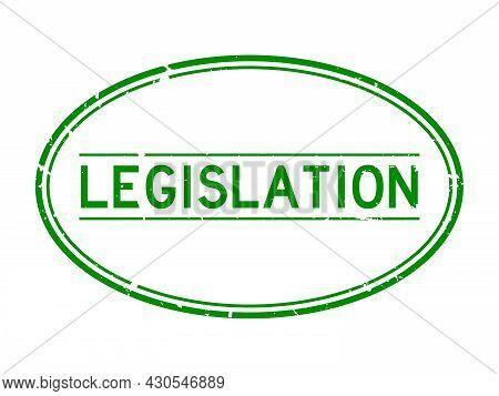 Grunge Green Legislation Word Oval Rubber Seal Stamp On White Background