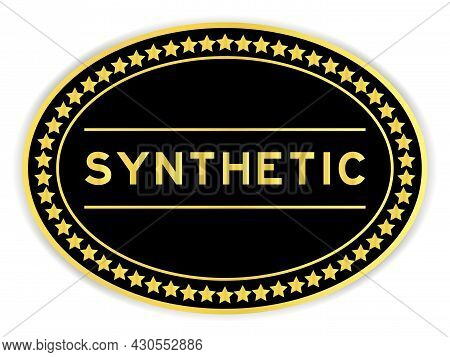 Gold And Black Color Oval Label Sticker With Word Synthetic On White Background