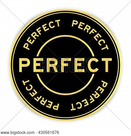 Black And Gold Color Round Label Sticker With Word Perfect On White Background