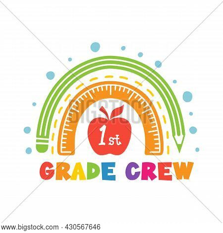 First Day Of School Design With Quote: First Grade Crew. Back To School Vector Sign Or Emblem.