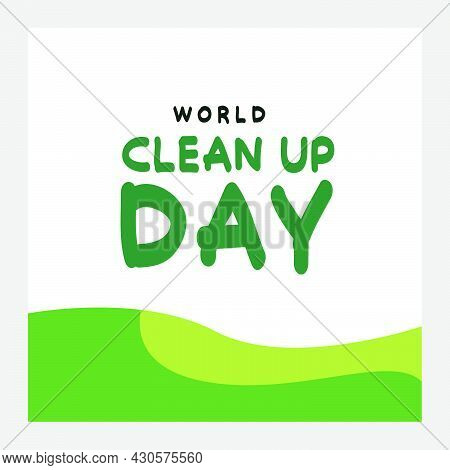 World Clean Up Day Cute Typography Vector For Social Media, Poster And Banner