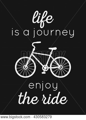 Life Is A Journey Enjoy The Ride. Motivational Quote Design With Bicycle Vector. Design Element For