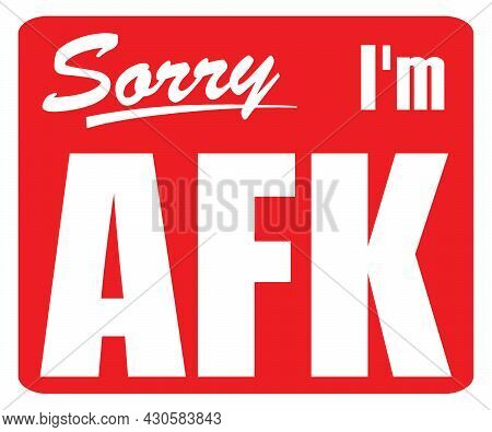 Red Sign Sorry I Am Afk Sign, With Isolated On Red Background. Realistic Design Template - Vector