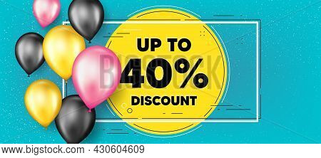 Up To 40 Percent Discount. Balloons Frame Promotion Banner. Sale Offer Price Sign. Special Offer Sym