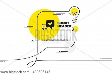 Approve Icon. Continuous Line Idea Chat Bubble Banner. Accepted Or Confirmed Sign. Speech Bubble Sym