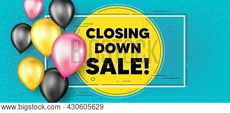 Closing Down Sale. Balloons Frame Promotion Banner. Special Offer Price Sign. Advertising Discounts