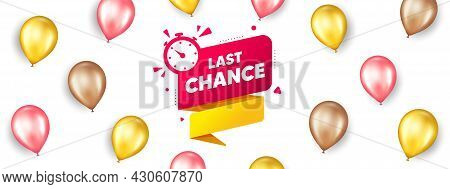 Last Chance Offer Banner. Promotion Ad Banner With 3d Balloons. Sale Timer Tag. Countdown Clock Prom