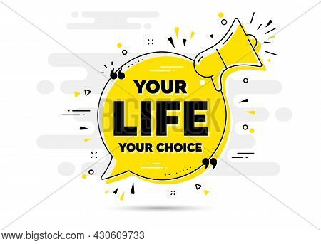 Your Life Your Choice Motivation Quote. Yellow Megaphone Chat Bubble Background. Motivational Slogan