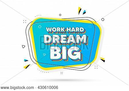 Work Hard Dream Big Motivation Quote. Chat Bubble With Layered Text. Motivational Slogan. Inspiratio