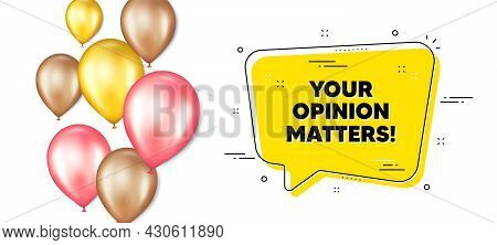 Your Opinion Matters Symbol. Balloons Promotion Banner With Chat Bubble. Survey Or Feedback Sign. Cl