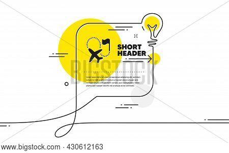 Destination Flag Icon. Continuous Line Idea Chat Bubble Banner. Goal Flight Travel Sign. Location Pi