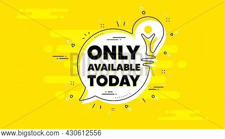 Only Available Today. Idea Yellow Chat Bubble Banner. Special Offer Price Sign. Advertising Discount