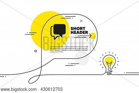 Talk Bubble Icon. Continuous Line Idea Chat Bubble Banner. Speech Bubble Sign. Chat Message Symbol.