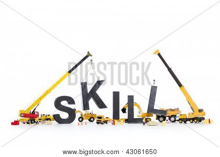 Building up skills concept: Black alphabetic letters forming the word skill being set up by group of construction machines, isolated on white background.