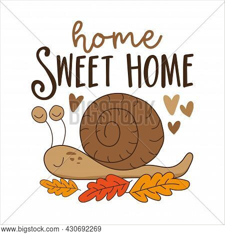 Home Sweet Home - House Quote Lettering Typography, With Cute Snail And Leaves.