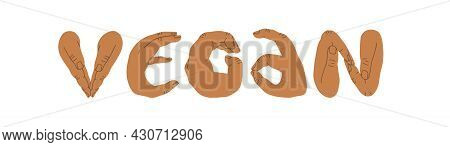 Stickers With The Inscription Vegan, Where The Letters Are Shown By Hands. Vegan Lettering, Vegan Ba