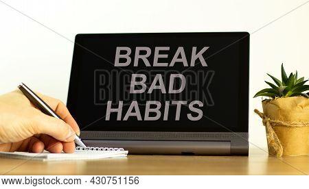Break Bad Habits Symbol. Tablet With Words 'break Bad Habits'. Businessman Hand With Pen, House Plan