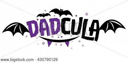 Dadcula (dad Dracula) - Halloween Quote On White Background. Funny Pun Joke. Good For Halloween T-sh