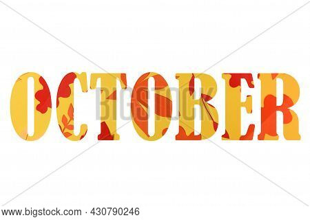 October Inscription Text From Red And Yellow Leaves. October Word Isolated On White Background