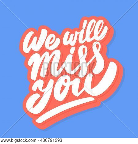 We Will Miss You. Vector Handwritten Card. Vector Illustration.