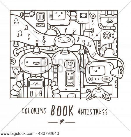 Coloring Book Antistress With Funny Cute Cartoon Robots. Doodle Print With Joyful Mechanical Creatur