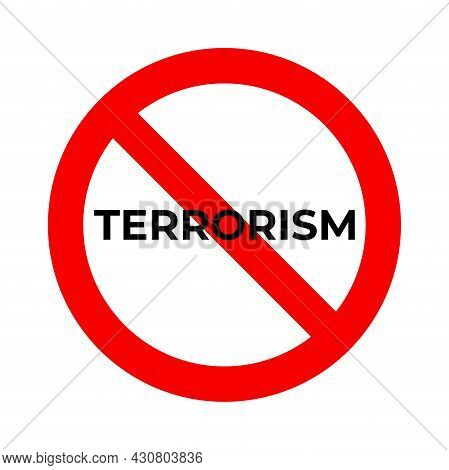 No Terrorism Forbidden Sign. Stop Terror Symbol With Red Crossed Circle