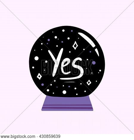 Crystal Ball, Magic Sphere With Yes Answer For Fortune-telling And Predictions, Vector Conceptual Ic
