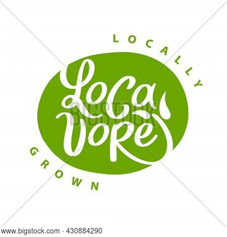 Locavore. Vector Logo For Locally Grown Food. Lettering With Handwright Calligraphy On Green. Design