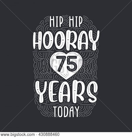 Birthday Anniversary Event Lettering For Invitation, Greeting Card And Template, Hip Hip Hooray 75 Y