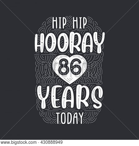 Birthday Anniversary Event Lettering For Invitation, Greeting Card And Template, Hip Hip Hooray 86 Y