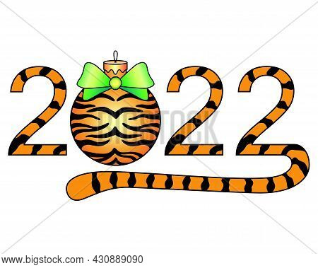 2022 - Year Of The Tiger -vector Inscription With A Striped Christmas Ball And Bow. Year Of The Tige