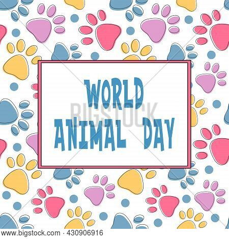World Animal Day. Cute Poster Design With Text And Bright Seamless Pattern With Colorful Pets Paws O