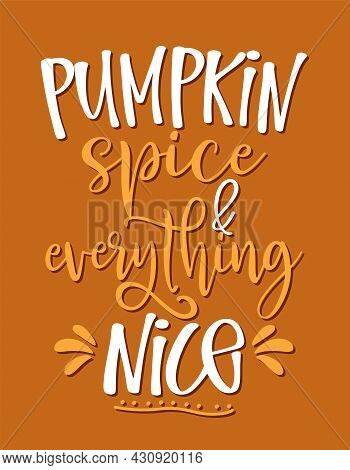 Pumpkin Spice And Everything Nice - Hand Drawn Saying. Autumn Color Poster. Good For Restaurants, Ba