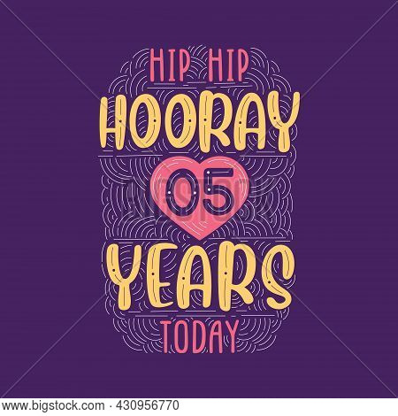 Hip Hip Hooray 5 Years Today, Birthday Anniversary Event Lettering For Invitation, Greeting Card And