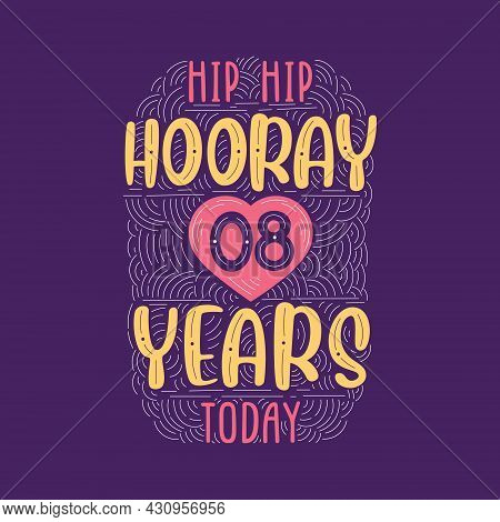 Hip Hip Hooray 8 Years Today, Birthday Anniversary Event Lettering For Invitation, Greeting Card And